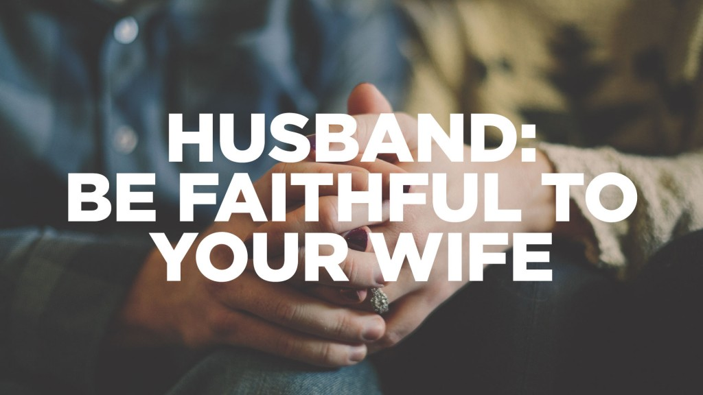 Love Your Wife by Being Faithful to Her - Jacob Abshire